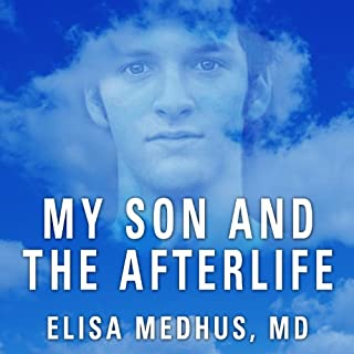 My Son and the Afterlife     Conversations from the Other Side              By:                                                                                                                                 Elisa Medhus                               Narrated by:                                                                                                                                 Hillary Huber                      Length: 8 hrs and 49 mins     214 ratings     Overall 4.2