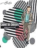 Carnet de Croquis MODE Masculine: livre de stylisme Silhouette De Mannequins Pour Dessiner Les vêtements Pour Les Créateurs de Mode et stylisme idéal pour les créateurs de mode