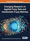 Emerging Research on Applied Fuzzy Sets and Intuitionistic Fuzzy Matrices (Advances in Computational Intelligence and Robotics)