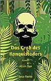 Das Grab des Konquistadors: Roman (German Edition)