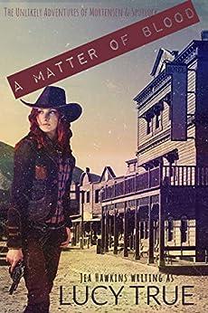 A Matter of Blood (The Unlikely Adventures of Mortensen & Spurlock Book 2) by [Lucy True, Jea Hawkins]