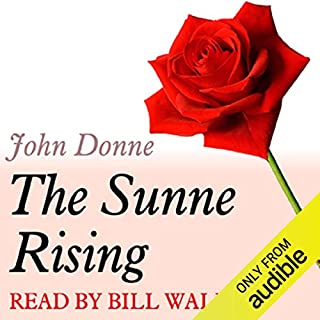 A Dozen Red Roses     The Sunne Rising              Di:                                                                                                                                 John Donne                               Letto da:                                                                                                                                 Bill Wallis                      Durata:  2 min     1 recensione     Totali 5,0
