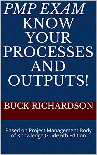PMP Exam Know your processes and outputs!: Based on Project Management Body of Knowledge Guide 6th Edition (PMP Exam Ready Quick Reference Material Book 10001) (English Edition)