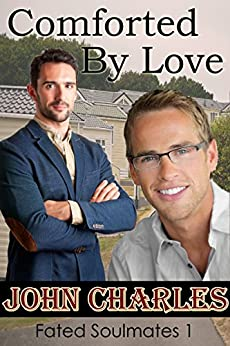 Comforted By Love: May-December Gay Romance (Fated Soulmates Book 1) by [John Charles]