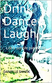 Drink Dance Laugh by [Danielle Shafik]