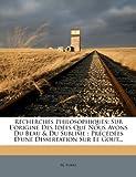 Recherches Philosophiques - Sur l'Origine Des Idées Que Nous Avons Du Beau & Du Sublime: Précédées d'Une Dissertation Sur Le Gout... - Nabu Press - 13/03/2012