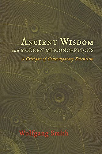 Ancient Wisdom and Modern Misconceptions: A Critique of Contemporary Scientism (English Edition)