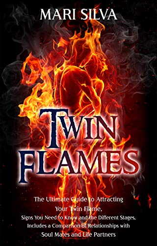 Twin Flames: The Ultimate Guide to Attracting Your Twin Flame, Signs You Need to Know and the Different Stages, Includes a Comparison of Relationships ... Mates and Life Partners (English Edition)