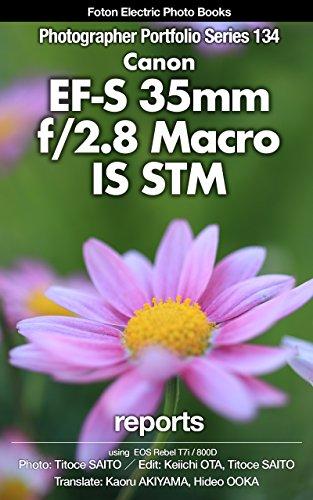 Foton Electric Photo Books Photographer Portfolio Series 134 Canon EF-S 35mmf/2.8 Macro IS STM: using EOS Rebel T7i / 800D (English Edition)