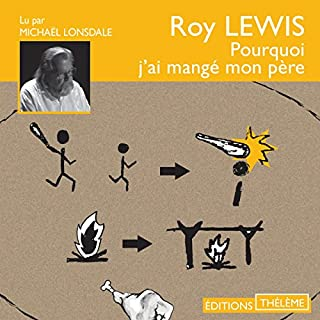 Pourquoi j'ai mangé mon père                   De :                                                                                                                                 Roy Lewis                               Lu par :                                                                                                                                 Michaël Lonsdale                      Durée : 4 h et 21 min     22 notations     Global 4,5