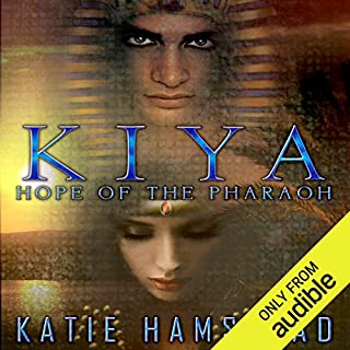 KIYA: Hope of the Pharaoh     KIYA Trilogy, Book 1              By:                                                                                                                                 Katie Hamstead                               Narrated by:                                                                                                                                 Dara Rosenberg                      Length: 10 hrs and 59 mins     153 ratings     Overall 3.9