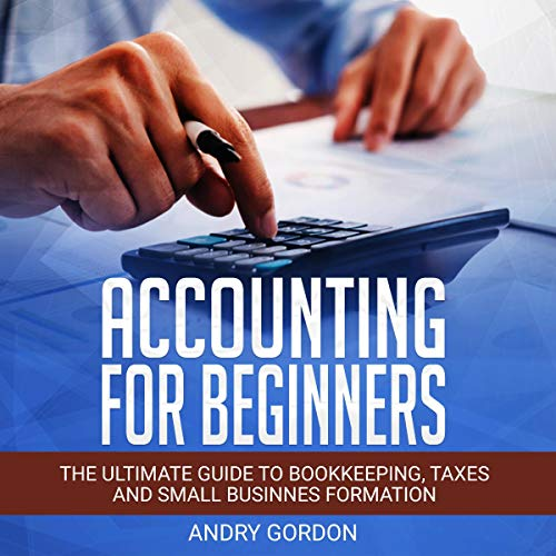 Accounting for Beginners: The Ultimate Guide to Bookkeeping, Taxes and Small Business Formation  By  cover art