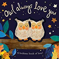 Owl Always Love You: A bedtime book of love!