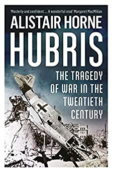 Hubris: The Tragedy of War in the Twentieth Century by [Alistair Horne]