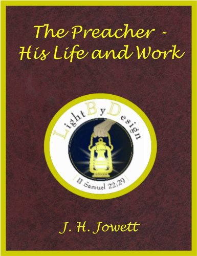 The Preacher - His Life And Work by [J. H. Jowett]