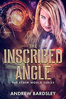 [Andrew Bardsley]のThe Inscribed Angle: An Urban Fantasy Action Adventure: The Ether World Series (English Edition)