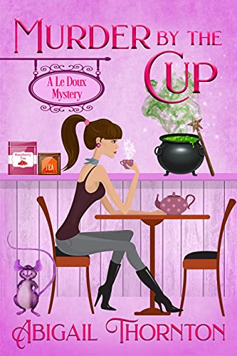 Murder by the Cup: a light-hearted, paranormal cozy mystery (Le Doux Mysteries Book 1) by [Abigail Thornton]