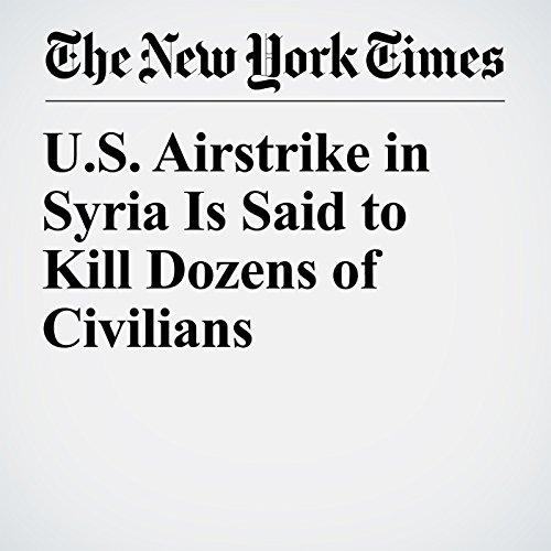 U.S. Airstrike in Syria Is Said to Kill Dozens of Civilians copertina