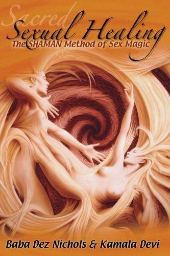 Sacred Sexual Healing: The SHAMAN Method of Sex Magic by Kamala Devi (2013-07-04)