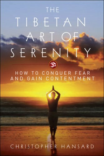 The Tibetan Art of Serenity: How to Conquer Fear and Gain Contentment