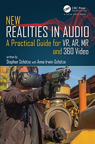 New Realities in Audio: A Practical Guide for VR, AR, MR and 360 Video. (English Edition)