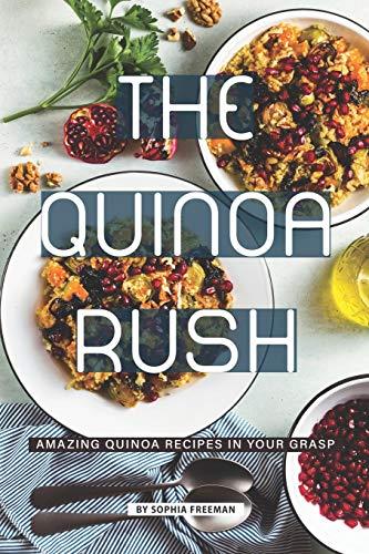 The Quinoa Rush: Amazing Quinoa Recipes in your Grasp