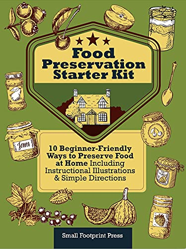 Food Preservation Starter Kit: 10 Beginner-Friendly Ways to Preserve Food at Home | Including Instructional Illustrations and Simple Directions by [Small Footprint Press]