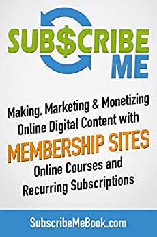 Subscribe Me: Making, Marketing & Monetizing Online Digital Content with Membership Sites, Online Courses and Recurring Subscriptions (Digital Creators Academy Book 2) by [Ravi Jayagopal]
