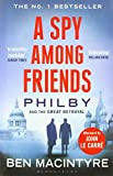 A Spy Among Friends: Philby and the Great Betrayal - Ben Macintyre