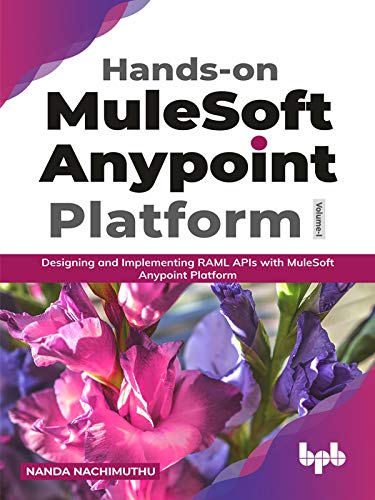 Hands-on MuleSoft Anypoint platform Volume 1: Designing and Implementing RAML APIs with MuleSoft Anypoint Platform (English Edition)