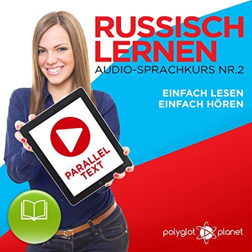 Couverture de Russisch Lernen | Einfach Lesen | Einfach Hören | Paralleltext Audio-Sprachkurs Nr. 2 [Learn Russia | Easy Reading | Easy Listening]