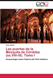 Las Puertas de La Mezquita de Cordoba (SS.VIII-IX). Tomo I