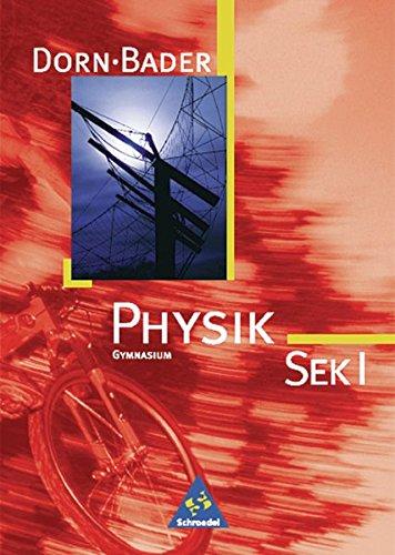 Dorn / Bader Physik SI - Ausgabe 2001 Bremen, Hamburg, Niedersachsen, Nordrhein-Westfalen, Rheinland-Pfalz, Saarland: Schülerband SEK I