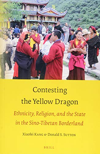 Contesting the Yellow Dragon: Ethnicity, Religion, and the State in the Sino-Tibetan Borderland