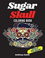 Sugar Skull (Day of the Dead) Coloring Book: 37 Detailed Funny Designs Inspired by Day of the Dead For Stress Relieving and Relaxation: 37 Datailed Funny Designs Inspired by Day of the Dead For Stress Relieving and Relaxation