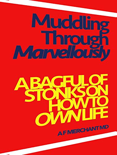 Muddling Through Marvellously: A dying man's stonks on how to OWN life: Success and Contentment for fallible, modern, humans who know life is short. (1)