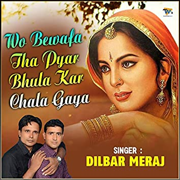 Wo Bewafa Tha Pyar Bhula Kar Chala Gaya