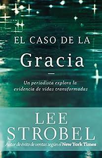 El caso de la gracia: Un periodista explora las evidencias de unas vidas transformadas (