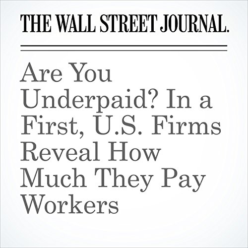 Are You Underpaid? In a First, U.S. Firms Reveal How Much They Pay Workers copertina