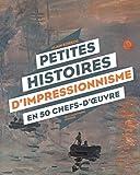 Petites histoires d'impressionnisme en 50 chefs-d'oeuvre