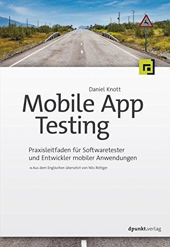 Mobile App Testing: Praxisleitfaden für Softwaretester und Entwickler mobiler Anwendungen