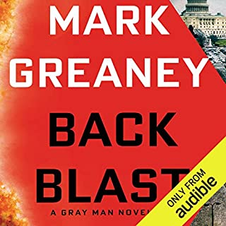Back Blast     A Gray Man Novel              Written by:                                                                                                                                 Mark Greaney                               Narrated by:                                                                                                                                 Jay Snyder                      Length: 18 hrs and 20 mins     49 ratings     Overall 4.7