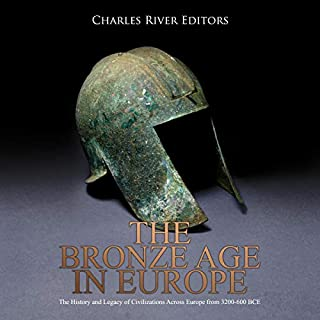 The Bronze Age in Europe     The History and Legacy of Civilizations Across Europe from 3200-600 BCE              By:                                                                                                                                 Charles River Editors                               Narrated by:                                                                                                                                 Dan Gallagher                      Length: 1 hr and 39 mins     Not rated yet     Overall 0.0