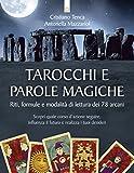 Tarocchi e parole magiche: Riti, formule e modalità di lettura dei 78 arcani -  Scopri quale corso d'azione seguire, influenza il futuro e realizza i tuoi desideri