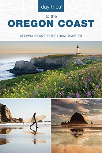 Day Trips® to the Oregon Coast: Getaway Ideas for the Local Traveler (Day Trips Series)
