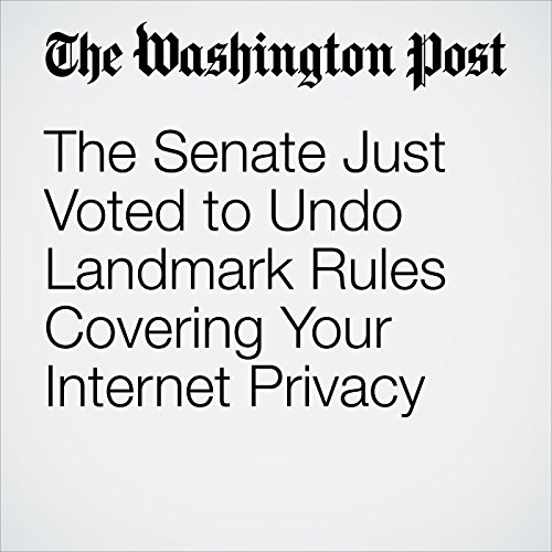 The Senate Just Voted to Undo Landmark Rules Covering Your Internet Privacy copertina