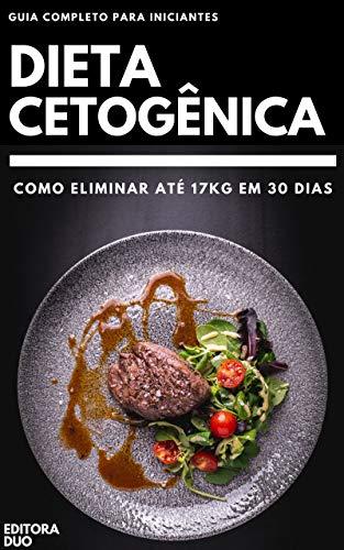 Dieta Cetogênica: Como Eliminar Até 17Kg Em 30 Dias - Guia Completo Para Iniciantes