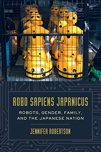 Robo sapiens japanicus: Robots, Gender, Family, and the Japanese Nation