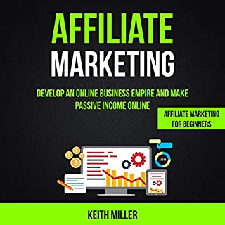 Affiliate Marketing: Develop an Online Business Empire and Make Passive Income Online     Affiliate Marketing for Beginners              By:                                                                                                                                 Keith Miller                               Narrated by:                                                                                                                                 Jason Belvill                      Length: 5 hrs and 19 mins     25 ratings     Overall 5.0