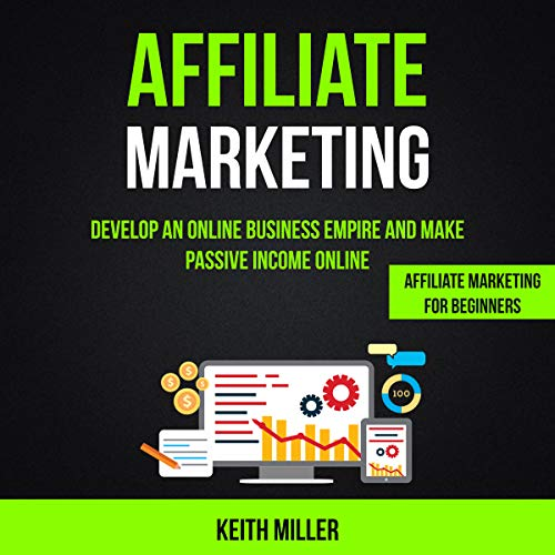 Affiliate Marketing: Develop an Online Business Empire and Make Passive Income Online audiobook cover art